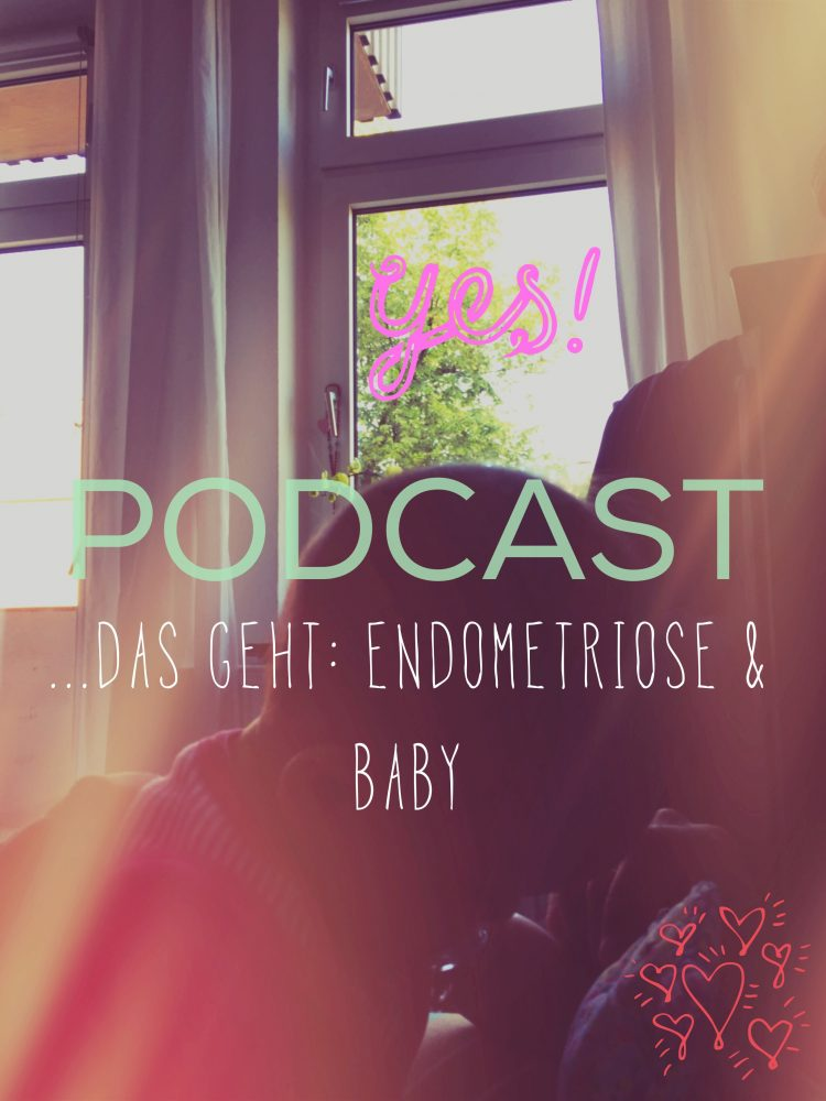 Podcast – Hurra, ein Baby – trotz Endometriose
